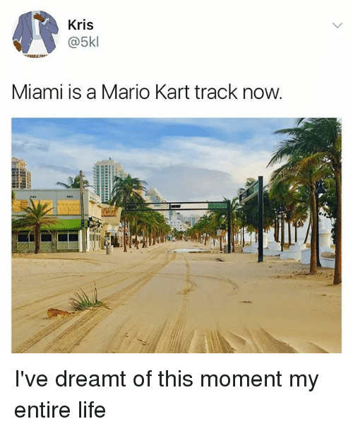 momentous: Kris  @5kl  Miami is a Mario Kart track now I've dreamt of this moment my entire life