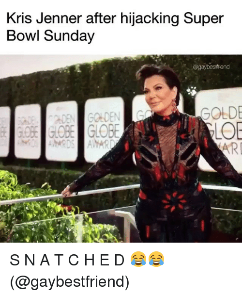 Kris Jenner, Super Bowl, and Grindr: Kris Jenner after hijacking Super  Bowl Sunday  @gaybesthiend  GOLD  LO  RI S N A T C H E D 😂😂 (@gaybestfriend)