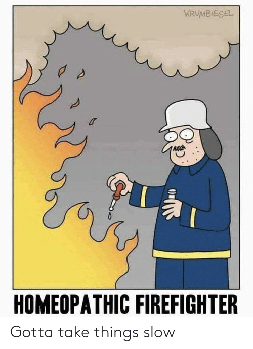 Firefighter, Slow, and  Things: KRUMBIEGEL  HOMEOPATHIC FIREFIGHTER Gotta take things slow