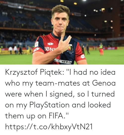 "Looked: Krzysztof Piątek: ""I had no idea who my team-mates at Genoa were when I signed, so I turned on my PlayStation and looked them up on FIFA."" https://t.co/khbxyVtN21"