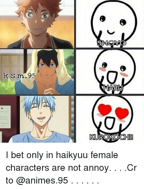 Memes, Annoyed, and Annoying: ks m.95  SHOYO  HARU  KUUROKOCHI! I bet only in haikyuu female characters are not annoy. . . .Cr to @animes.95 . . . . . .