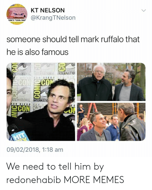 """Dad, Dank, and Memes: KT NELSON  @KrangTNelson  ORK'S """"cOOL DAD  someone should tell mark ruffalo that  he is also famous  INTERNATIO  CO  CO  ERNATIONAL  TERNATIO  09/02/2018, 1:18 am We need to tell him by redonehabib MORE MEMES"""