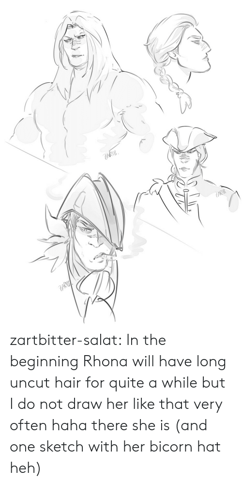 Tumblr, Blog, and Hair: kTB  ARTB zartbitter-salat:  In the beginning Rhona will have long uncut hair for quite a while but I do not draw her like that very often haha there she is (and one sketch with her bicorn hat heh)
