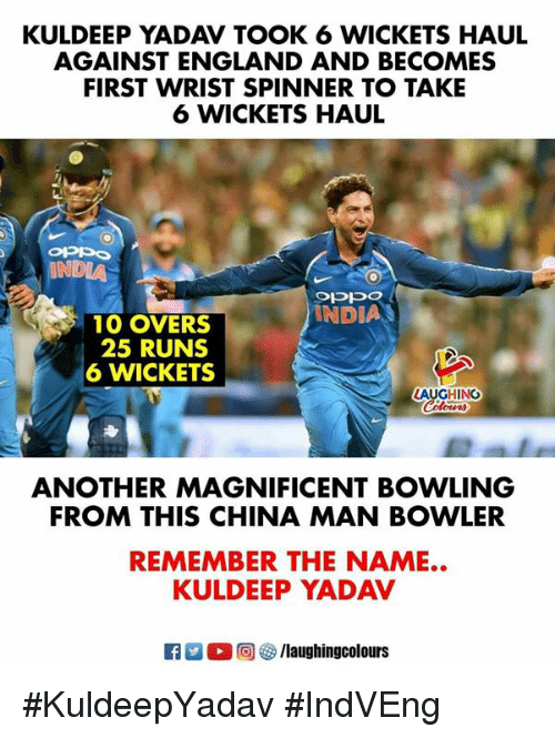 take 6: KULDEEP YADAV TOOK 6 WICKETS HAUL  AGAINST ENGLAND AND BECOMES  FIRST WRIST SPINNER TO TAKE  6 WICKETS HAUL  INDIA  INDIA  10 OVERS  25 RUNS  6 WICKETS  LAUGHINO  ANOTHER MAGNIFICENT BOWLING  FROM THIS CHINA MAN BOWLER  KULDEEP YADAV  R E 0回參/laughingcolours  REMEMBER THE NAME.. #KuldeepYadav  #IndVEng