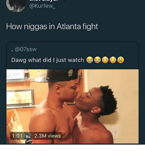 Memes, Watch, and Fight: @Kurfew  How niggas in Atlanta fight  @07ssw  Dawg what did I just watch  G  1:01l. 2.3M views