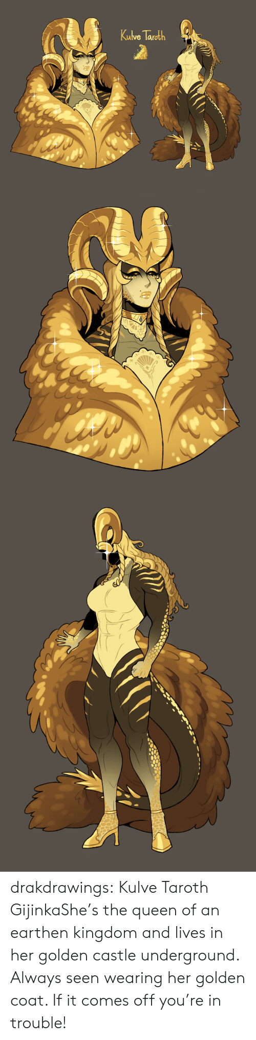 Tumblr, Queen, and Blog: Kutve Tarath drakdrawings:  Kulve Taroth GijinkaShe's the queen of an earthen kingdom and lives in her golden castle underground. Always seen wearing her golden coat. If it comes off you're in trouble!