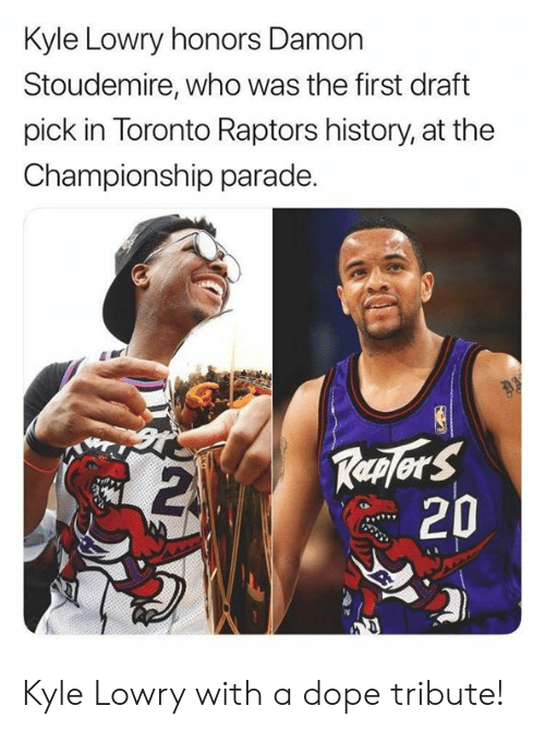 draft: Kyle Lowry honors Damon  Stoudemire, who was the first draft  pick in Toronto Raptors history, at the  Championship parade.  Replers  20 Kyle Lowry with a dope tribute!