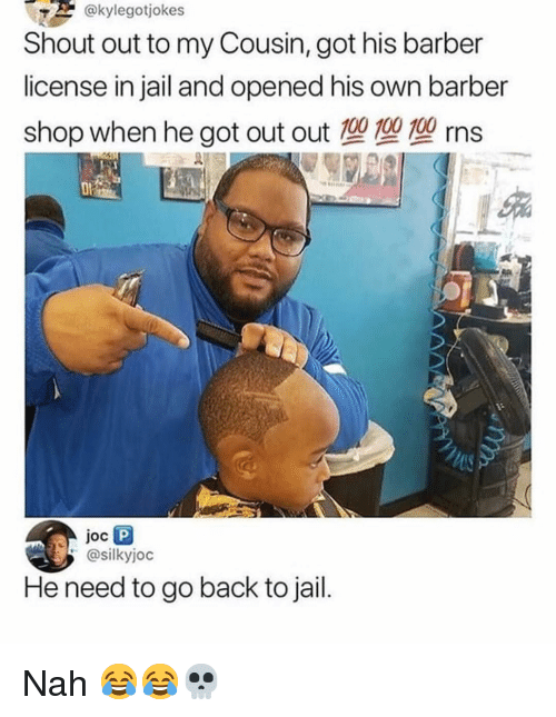 RNS: @kylegotjokes  Shout out to my Cousin, got his barber  license in jail and opened his own barber  shop when he got out out 100 10010 rns  @silkyjoc  He need to go back to jail Nah 😂😂💀