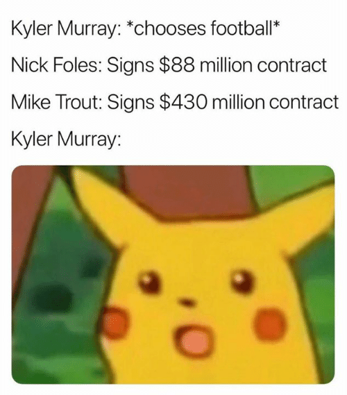 """Football, Nfl, and Nick: Kyler Murray: """"chooses football*  Nick Foles: Signs $88 million contract  Mike Trout: Signs $430 million contract  Kyler Murray:"""