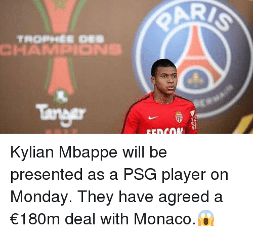 Memes, Monaco, and Monday: Kylian Mbappe will be presented as a PSG player on Monday. They have agreed a €180m deal with Monaco.😱