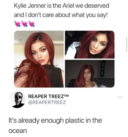 kylie: Kylie Jenner is the Ariel we deserved  and I don't care about what you say!  CRCATION  REAPER TREEZTM  @REAPERTREEZ  It's already enough plastic in the  ocean