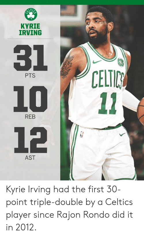 Celtic, Kyrie Irving, and Memes: KYRIE  IRVING  31  1011  12  CELTIC  PTS  REB  AST Kyrie Irving had the first 30-point triple-double by a Celtics player since Rajon Rondo did it in 2012.