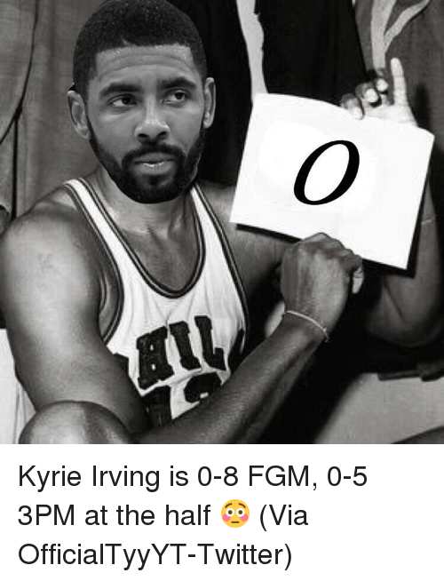 Basketball, Kyrie Irving, and Nba: Kyrie Irving is 0-8 FGM, 0-5 3PM at the half 😳 (Via ‪OfficialTyyYT‬-Twitter)