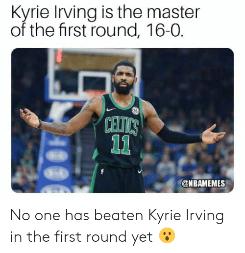 Beaten: Kyrie Irving is the master  of the first round, 16-0.  CEI  @NBAMEMES No one has beaten Kyrie Irving in the first round yet 😮