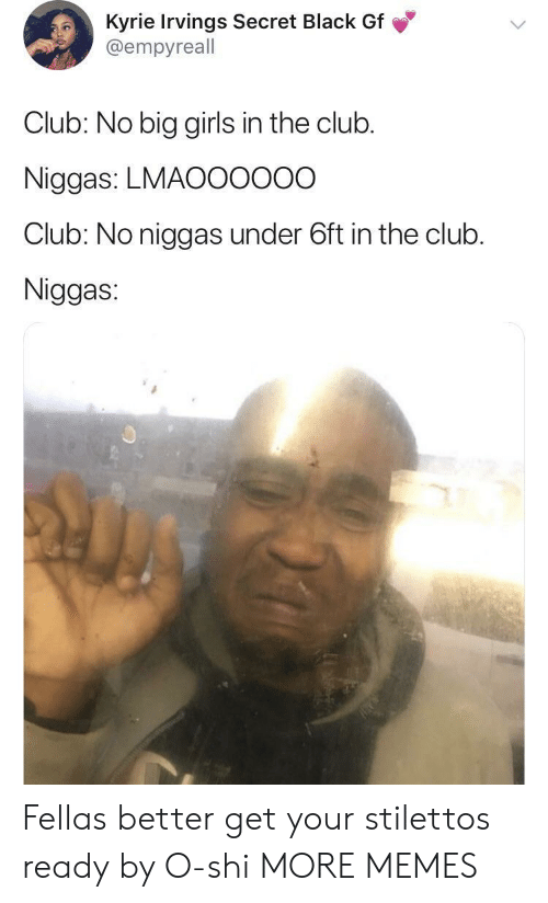 Club, Dank, and Girls: Kyrie Irvings Secret Black Gf  @empyreall  Club: No big girls in the club.  Niggas: LMAO0000O  Club: No niggas under 6ft in the club.  Niggas Fellas better get your stilettos ready by O-shi MORE MEMES