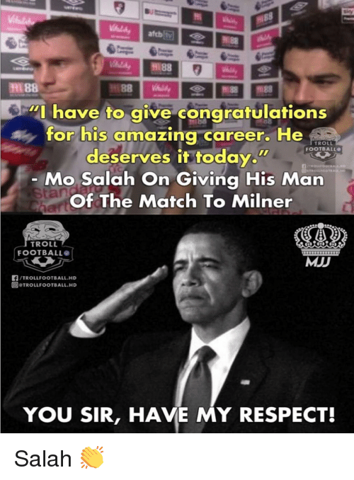 "Football, Memes, and Respect: l 88  ""I have to give congratulations  for his amazing career. He  TROLL  FOOTBALL  deserves it today.w  Mo Salah On Giving His Man  Of The Match To Milner  TROILIOOTRALL.HD  tan  TROLL  FOOTBALL  MJD  /TROLLFOOTBALL.HD  回@TROLLFOOTBALL.HD  YOU SIR, HAVE MY RESPECT! Salah 👏"