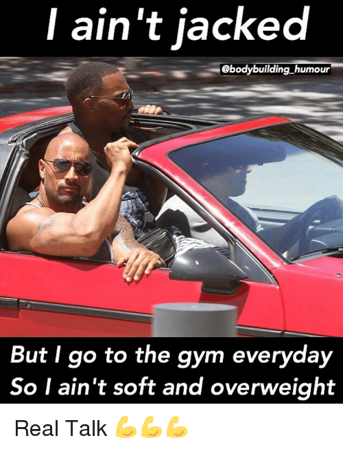 Gym, Memes, and Bodybuilding: l ain't iacked  @bodybuilding humour  But I go to the gym everydajy  So I ain't soft and overweight Real Talk 💪💪💪