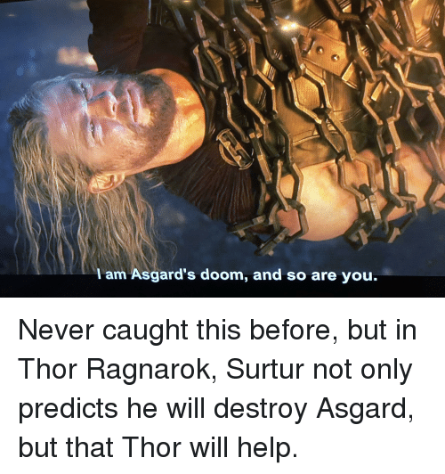 Help, Thor, and Never: l am Asgard's doom, and so are you.