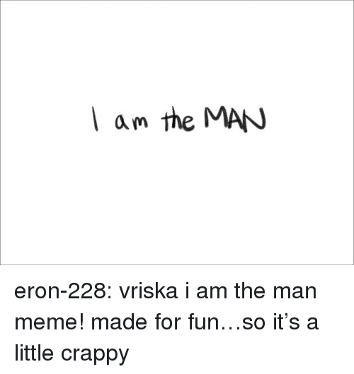 Meme, Target, and Tumblr: l am the MAN eron-228: vriska i am the man meme! made for fun…so it's a little crappy