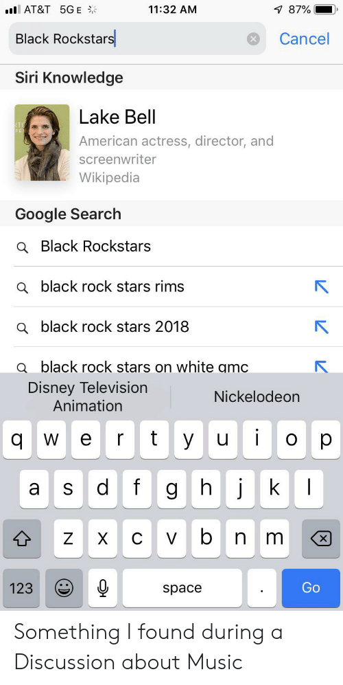 Disney, Google, and Music: l AT&T 5GE  7 87%  11:32 AM  Black Rockstars  Cancel  Siri Knowledge  Lake Bell  FES  American actress, director, and  screenwriter  Wikipedia  Google Search  a Black Rockstars  a black rock stars rims  Q black rock stars 2018  a black rock stars on white amc  Disney Television  Animation  Nickelodeon  t  W e  y  q w  о  d  f  gh j  a  с V b n  X  Go  123  4-  N Something I found during a Discussion about Music