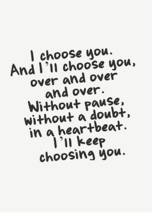 Doubt, You, and Heartbeat: l choose uou.  nd l 'll choose you,  over and over  and over.  Without Pause,  without a doubt,  in a heartbeat.  i 'll keep  choosing you.