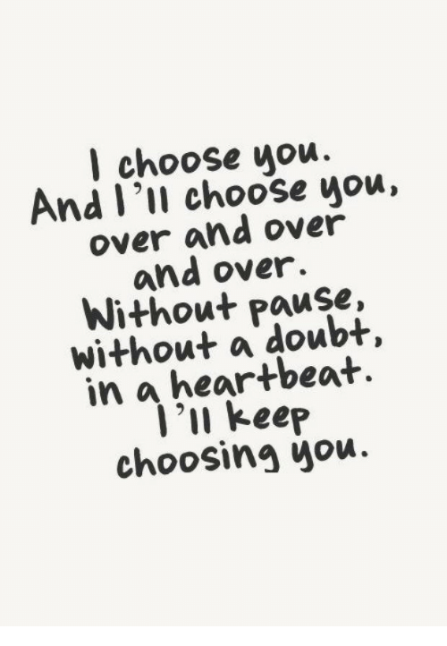 Doubt, You, and Heartbeat: l choose uou.  nd l 'll choose you,  over and over  and over.  Without Pause,  without a doubt,  in a heartbeat.  'u keep  choosing you.