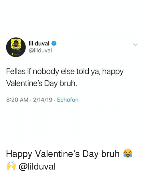 Bruh, Valentine's Day, and Happy: l duva  @lilduval  Fellas if nobody else told ya, happy  Valentine's Day bruh.  8:20 AM.2/14/19 Echofon Happy Valentine's Day bruh 😂🙌 @lilduval