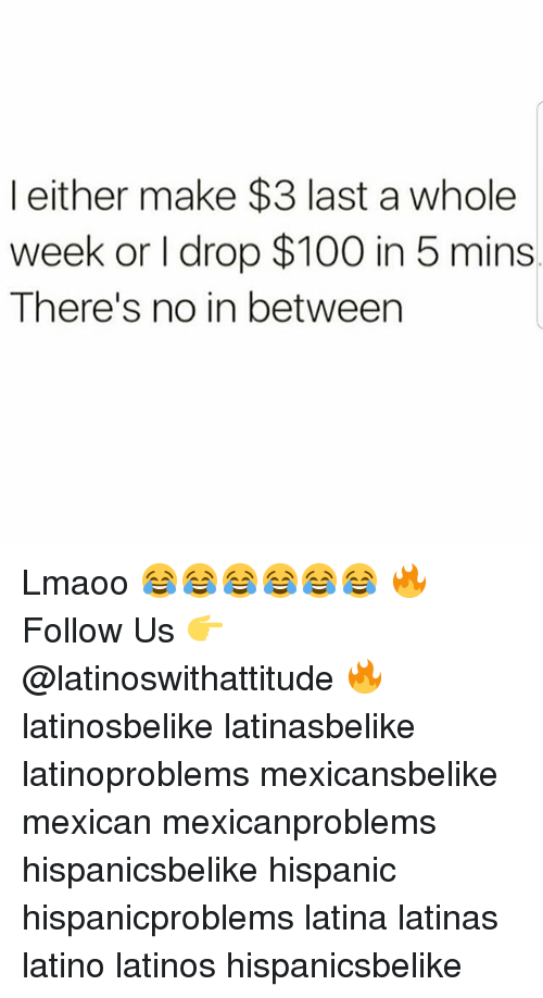 Orly: l either make $3 last a whole  week or I drop $100 in 5 mins  There's no in between Lmaoo 😂😂😂😂😂😂 🔥 Follow Us 👉 @latinoswithattitude 🔥 latinosbelike latinasbelike latinoproblems mexicansbelike mexican mexicanproblems hispanicsbelike hispanic hispanicproblems latina latinas latino latinos hispanicsbelike