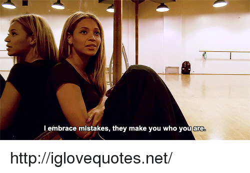 Http, Mistakes, and Net: l embrace mistakes, they make you who youare http://iglovequotes.net/