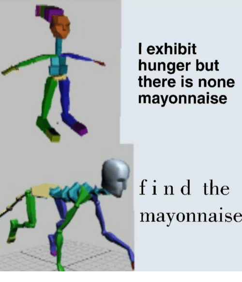 Hunger, Mayonnaise, and Find: l exhibit  hunger but  there is none  mavonnaise  yt  find the  mayonnaise