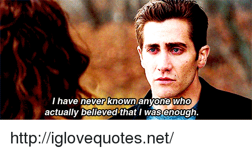 Http, Never, and Net: l have never known anvone wh  actually believed'that l was enough. http://iglovequotes.net/