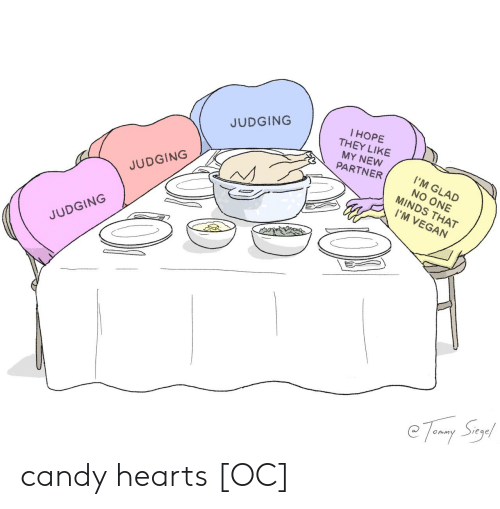 Candy, Vegan, and Hearts: l HOPE  THEY LIKE  MY NEW  PARTNER  JUDGING  I'M GLAD  NO ONE  MINDS THAT  JUDGING  I'M VEGAN  JUDGING  e Temny Suy! candy hearts [OC]