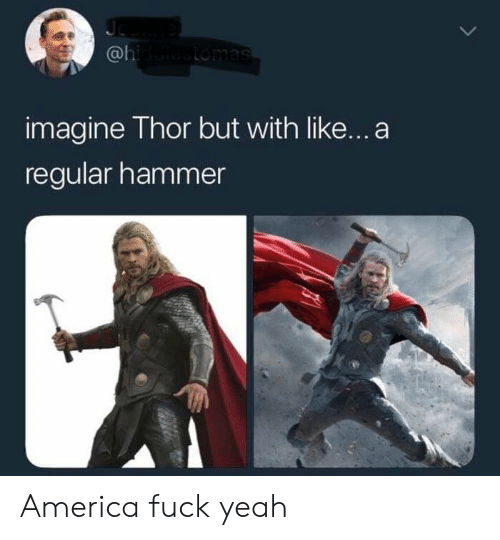 America Fuck Yeah: @l  imagine Thor but with like...a  regular hammer America fuck yeah