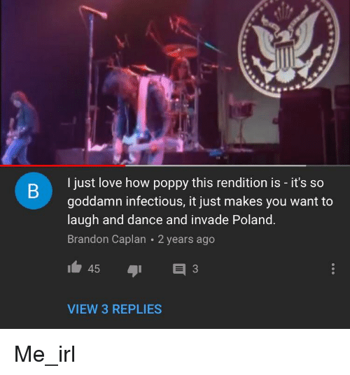Love, Poland, and Dance: l just love how poppy this rendition is - it's so  goddamn infectious, it just makes you want t  laugh and dance and invade Poland  Brandon Caplan 2 years ago  3  VIEW 3 REPLIES
