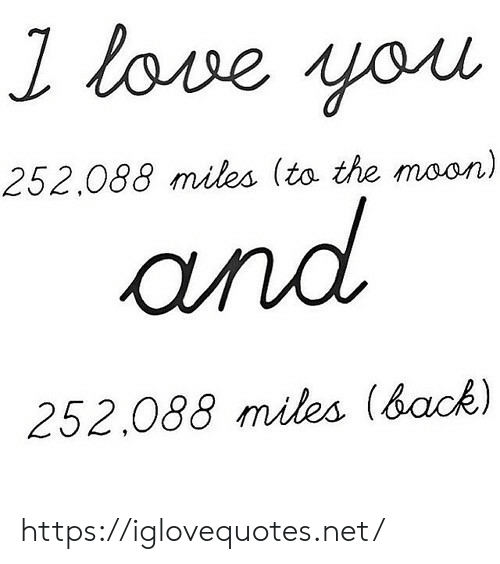 Love, Moon, and Back: l love you  252.088 miles (to the moon)  and  252.088 miles (back) https://iglovequotes.net/