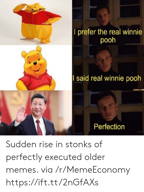 Memes, The Real, and Via: l prefer the real winnie  pooh  said real winnie pooh  Perfection Sudden rise in stonks of perfectly executed older memes. via /r/MemeEconomy https://ift.tt/2nGfAXs