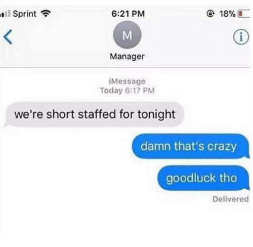 Crazy, Dank, and Sprint: l Sprint  6:21 PM  18%)  Manager  iMessage  Today 6:17 PM  we're short staffed for tonight  damn that's crazy  goodluck tho  Delivered