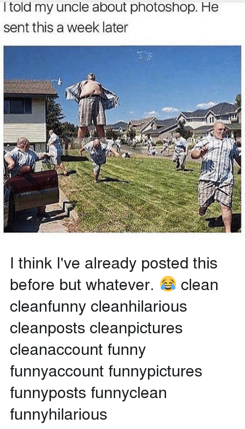 Photoshoper: l told my uncle about photoshop. He  sent this a week later I think I've already posted this before but whatever. 😂 clean cleanfunny cleanhilarious cleanposts cleanpictures cleanaccount funny funnyaccount funnypictures funnyposts funnyclean funnyhilarious