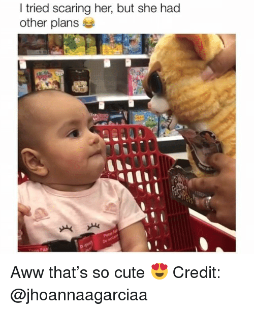 Aww, Cute, and Memes: l tried scaring her, but she had  other plans  ets Aww that's so cute 😍 Credit: @jhoannaagarciaa