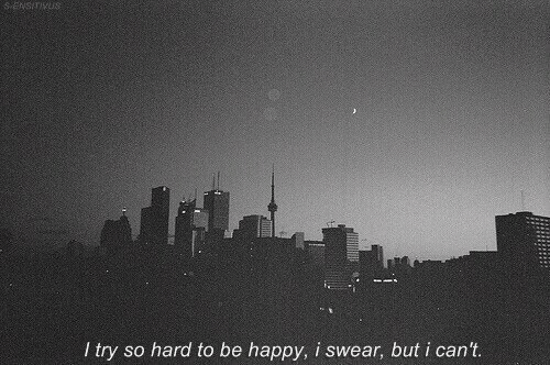 Happy, Be Happy, and I Swear: l try so hard to be happy, i swear, but i can't.