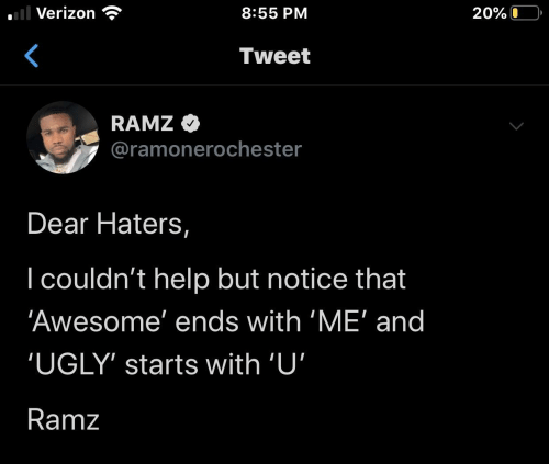 Ugly, Verizon, and Help: l Verizon  8:55 PM  20%O  Tweet  RAMZ  @ramonerochester  Dear Haters,  I couldn't help but notice that  'Awesome' ends with 'ME' and  'UGLY' starts with 'U'  Ramz