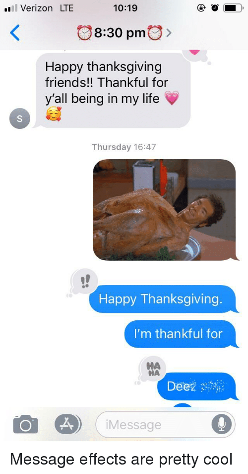 Friends, Funny, and Life: l Verizon LTE  10:19  8:30 pm  Happy thanksgiving  friends!! Thankful for  y'all being in my life  Thursday 16:47  Happy Thanksgiving  I'm thankful for  НА  НА  iMessage