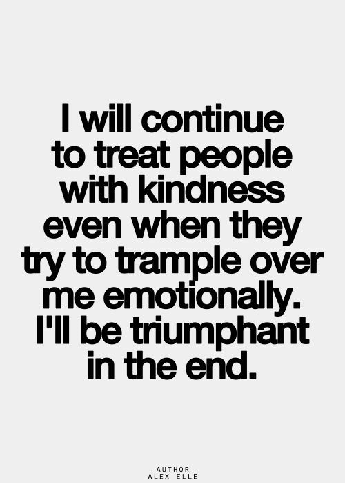 triumphant: l will continue  to treat people  with kindnesS  even when they  try to trample over  me emotíonally,  I'll be triumphant  in the end.  AUTHOR  ALEX ELLE