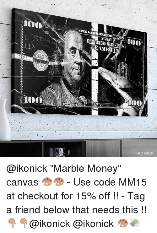 "Franklinator: L12  ONE HUNDHEm non  ED  EAMER  FRANKLIN  Too  IKONICK @ikonick ""Marble Money"" canvas 🎨🎨 - Use code MM15 at checkout for 15% off !! - Tag a friend below that needs this !! 👇🏽👇🏽@ikonick @ikonick 🎨💸"