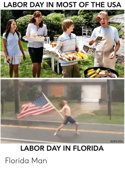 labor: LABOR DAY IN MOST OF THE USA  esamLees61  LABOR DAY IN FLORIDA Florida Man