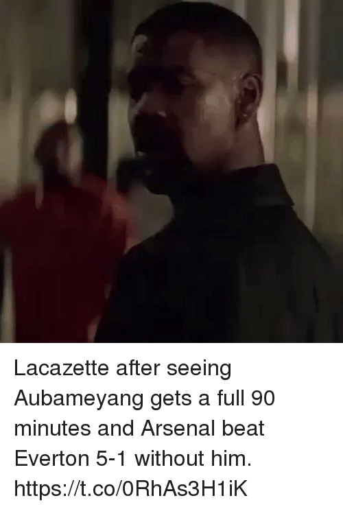 Arsenal, Everton, and Soccer: Lacazette after seeing Aubameyang gets a full 90 minutes and Arsenal beat Everton 5-1 without him. https://t.co/0RhAs3H1iK