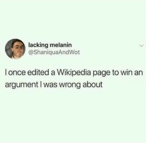 Wikipedia, Page, and Once: lacking melanin  @ShaniquaAndWot  once edited a Wikipedia page to win an  argument I was wrong about