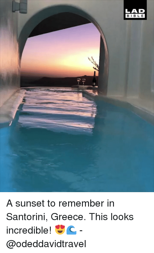 Memes, Greece, and Sunset: LAD  BIBL E A sunset to remember in Santorini, Greece. This looks incredible! 😍🌊 -@odeddavidtravel