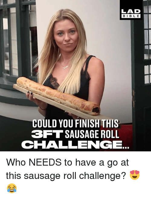 Memes, 🤖, and Who: LAD  BIBL E  COULD YOU FINISH THIS  3FT SAUSAGE ROLL  CHALLENGE Who NEEDS to have a go at this sausage roll challenge? 😍😂