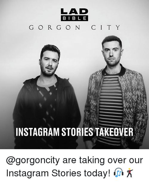 Instagram, Memes, and Today: LAD  BIBL E  G O R G O N C I T Y  INSTAGRAM STORIES TAKEOVER @gorgoncity are taking over our Instagram Stories today! 🎧🕺🏼